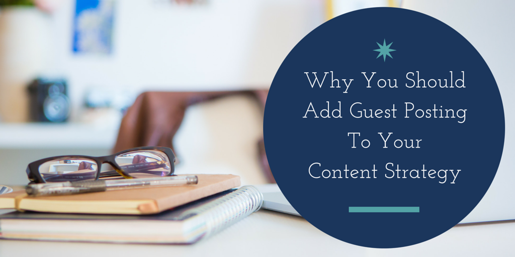 Why You Should Add Guest Posting To Your Content Strategy