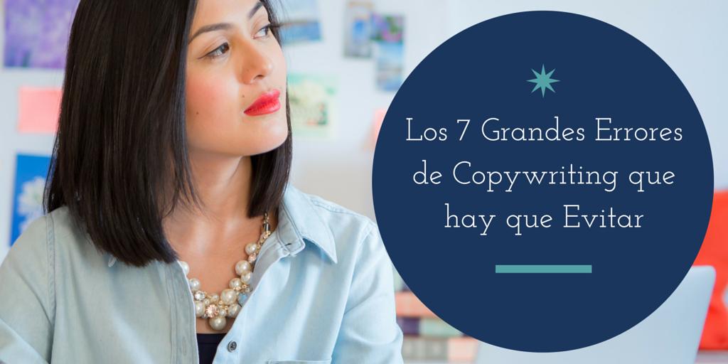 Los 7 Errores de Copywriting Más Importantes y Cómo Arreglarlos