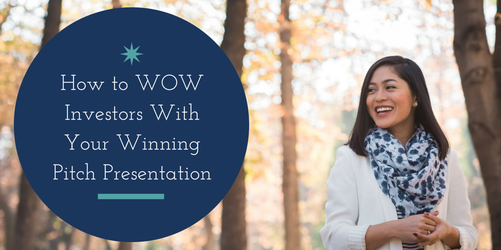 4 Things Your Pitch Presentation Needs To WOW Those Investors