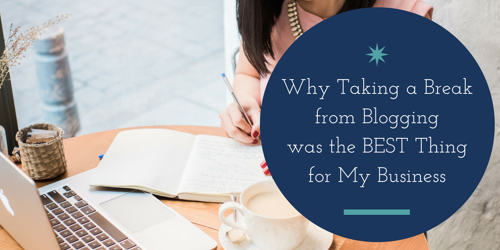 Why a Blogging Break Was the Best Thing for My Business