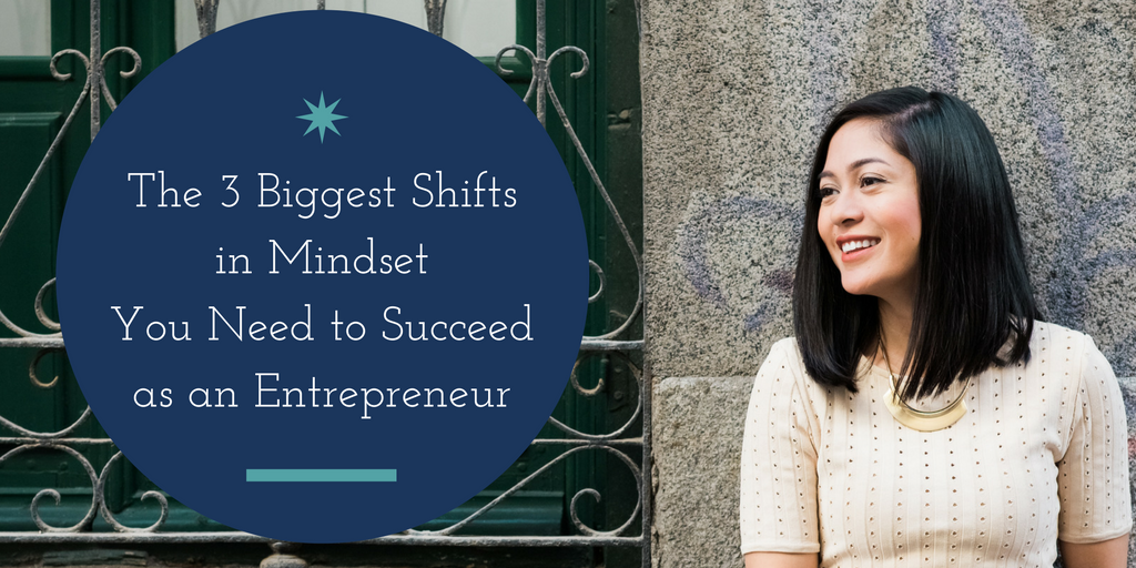 The 3 Mindset Shifts You Need to Make as an Entrepreneur