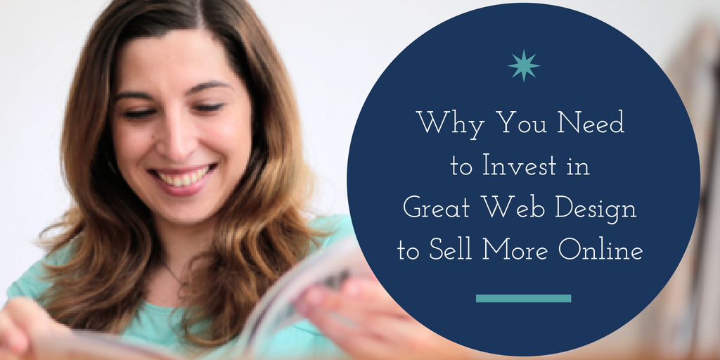 Why You Need to Invest in Great Web Design to Sell More Online